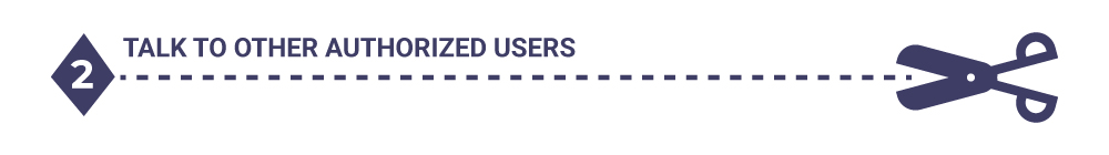 Step two: Talk to authorized users