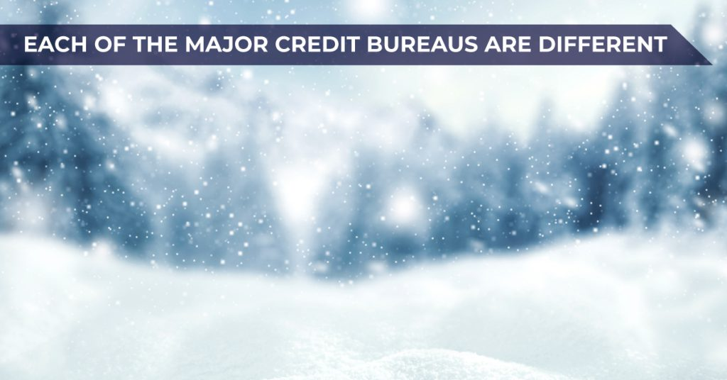 Each of the major credit bureaus are different